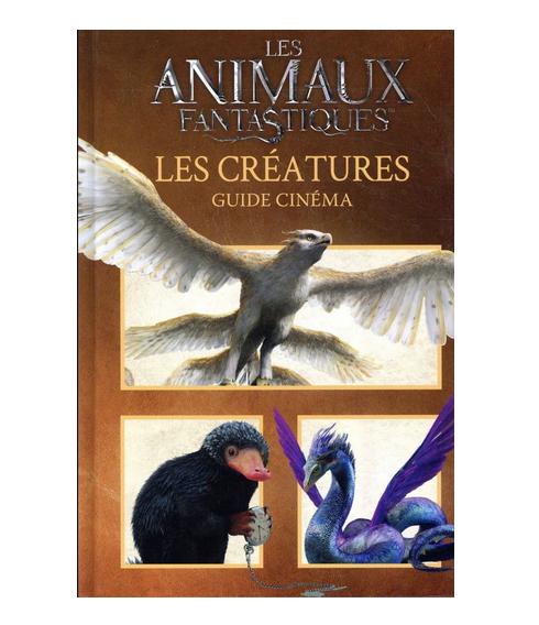 Animaux Fantastiques - Guide Cinéma 6 : Les Creatures